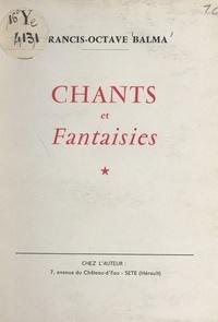 Francis-Octave Balma - Chants et fantaisies.