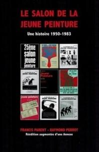 Le salon de la jeune peinture- Une histoire 1950-1983 - Francis Parent |