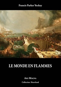 Francis Parker Yockey - Le monde en flammes.