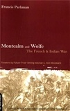 Francis Parkman - Montcalm and Wolfe - The French and Indian War.