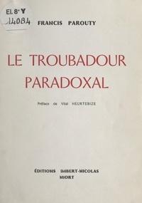 Francis Parouty et Vital Heurtebize - Le troubadour paradoxal.