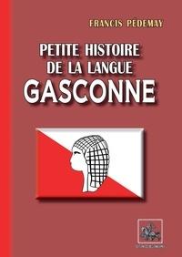 Téléchargement d'ebooks mobiles Petite histoire de la langue gasconne par Francis Pedemay 9782824053844