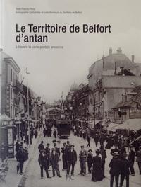 Francis Péroz - Le Territoire de Belfort d'antan - A travers la carte postale ancienne.