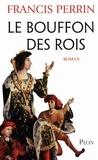 Francis Perrin - Le bouffon des rois.