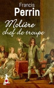 Francis Perrin - Molière, chef de troupe.