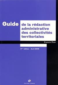 Francis Pian - Guide de la rédaction administrative des collectivités territoriales.