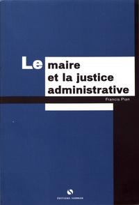 Le maire et la justice administrative - Francis Pian |