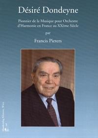 Francis Pieters - Désiré Dondeyne - Pionnier de la musique pour orchestre d'harmonie en France au XXe siècle. 1 CD audio