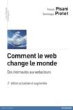 Francis Pisani et Dominique Piotet - Comment le web change le monde - Des internautes aux webacteurs.