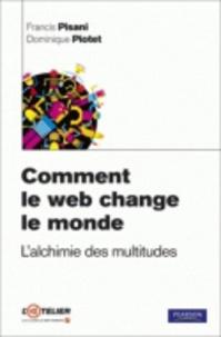 Francis Pisani et Dominique Piotet - Comment le web change le monde - L'alchimie des multitudes.