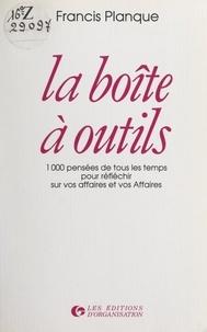 Francis Planque - La boîte à outils - 1 000 pensées de tous les temps pour réfléchir sur vos affaires et vos Affaires.