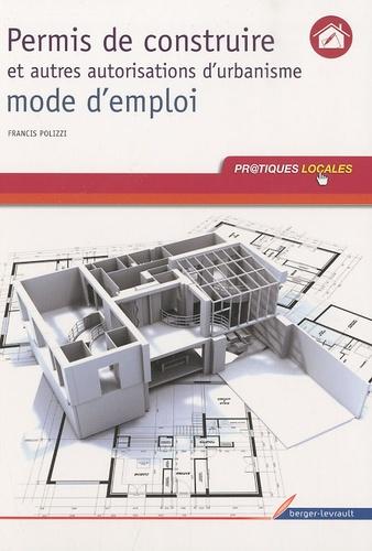 Francis Polizzi - Permis de construire et autres autorisations d'urbanisme - Mode d'emploi.