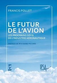 Francis Pollet - Le futur de l'avion - Les prochains défis de l'industrie aéronautique.