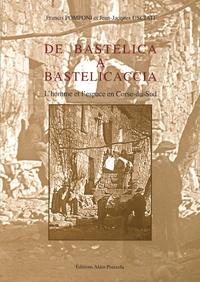 Francis Pomponi et Jean-Jacques Usciati - De Bastelica à Bastelicaccia - L'homme et l'espace en Corse-du-Sud.