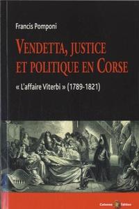 Francis Pomponi - Vendetta, justice et politique en Corse - L'affaire Viterbi (1789-1821).
