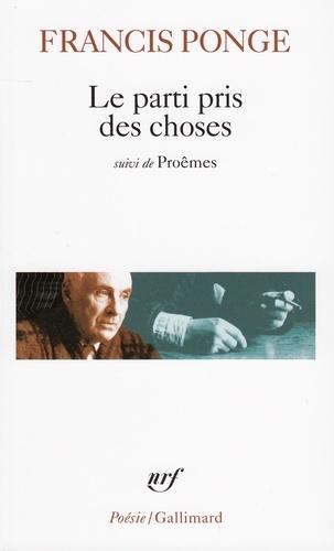 Francis Ponge - Le parti pris des choses - Précéde de Douze petits écrits et suivi de Proêmes.