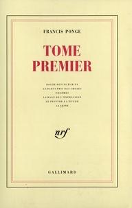 Francis Ponge - Tome premier - Contient Douze petits écrits ; Le Parti pris des choses ; Proêmes ; La Rage de l'expression ; Le Peintre à l'étude ; La Seine.