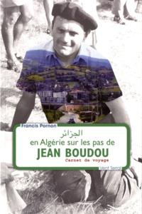 Francis Pornon - En Algérie sur les pas de Jean Boudou - Carnet de voyage.