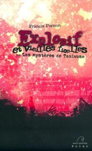 Francis Pornon - Explosif et vieilles ficelles - Ou Les mystères de Toulouse.