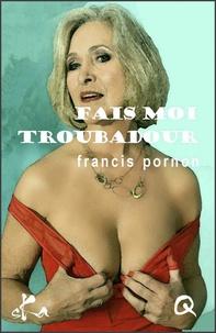 Francis Pornon - Fais moi troubadour.