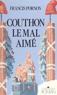 Francis Pornon - Georges Couthon le mal aimé.