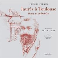 Francis Pornon - Jaurès à Toulouse, lieux et mémoire.