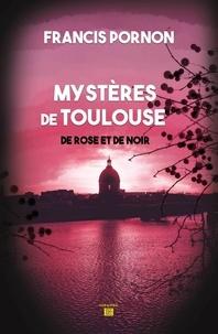 Francis Pornon - Les mystères de Toulouse - De rose et de noir.