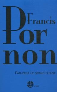 Francis Pornon - Par-delà le grand fleuve.