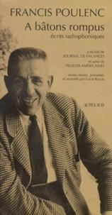Francis Poulenc - A bâtons rompus. précédé de Journal de vacances. et suivi de Feuilles américaines - Écrits radiophoniques.