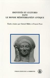 Francis Prost et Christel Müller - Identités et cultures dans le Monde méditerranéen antique - En l'honneur de Francis Croissant.