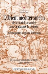 Francis Prost - L'Orient méditerranéen de la mort d'Alexandre aux campagnes de Pompée - Cités et royaumes à l'époque hellénistique.