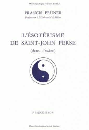 Francis Pruner - L'ésotérisme de Saint-John Perse dans Anabase.