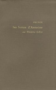 Francis Pruner - Les luttes d'Antoine au Théâtre libre - Tome 1.