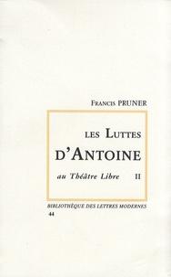 Francis Pruner - Les luttes d'Antoine au Théâtre libre - Tome 2.