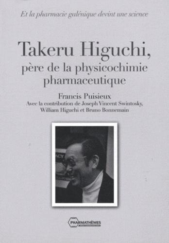 Francis Puisieux - Takeru Higuchi, père de la physicochimie pharmaceutique - Et la pharmacie galénique devint une science.