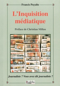 Francis Puyalte - L'Inquisition médiatique.