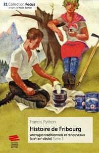 Francis Python - Histoire de Fribourg - Tome 3 - Ancrages traditionnels et renouveaux (XIXe-XXe siècle).
