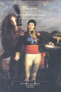 Francis Quiers - Jean-Baptiste Milhaud - Montagnard, comte de l'Empire.
