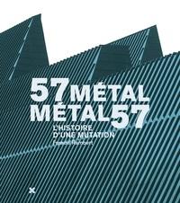 Francis Rambert - 57 Métal - Métal 57/L'histoire d'une mutation.
