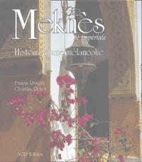 Francis Ramirez et Christian Rolot - Meknès, Cité impériale - Histoire d'une mélancolie.
