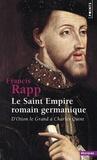 Francis Rapp - Le Saint Empire romain germanique - D'Otton le Grand à Charles Quint.