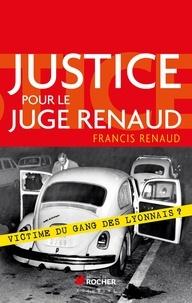 Francis Renaud - Justice pour le juge Renaud - Victime du gang des lyonnais ?.