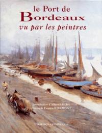 Francis Ribemont et Albert Rèche - Le port de Bordeaux vu par les peintres.
