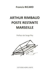 Francis Ricard - Arthur Rimbaud, poste restante, Marseille.