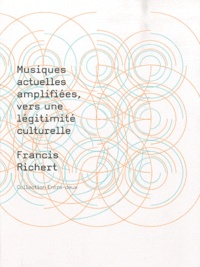 Francis Richert - Musiques actuelles amplifiées, vers une légitimité culturelle.