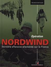 Francis Rittgen - Opération Nordwind - Dernière offensive allemande sur la France.