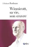 Francis Robert Rodman - Winnicott, sa vie, son oeuvre.