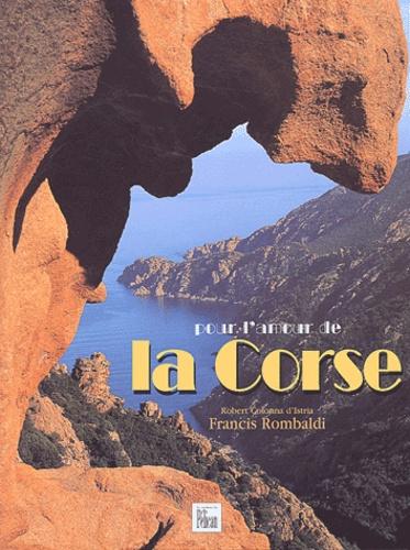 Francis Rombaldi - Pour l'amour de la Corse - Edition reliée.