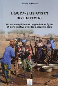 Francis Rosillon - L'eau dans les pays en développement - Retour d'expériences de gestion intégrée et participative avec les acteurs locaux.
