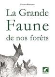 Francis Roucher - La grande faune de nos forêts - Quelques aspects d'histoire naturelle.